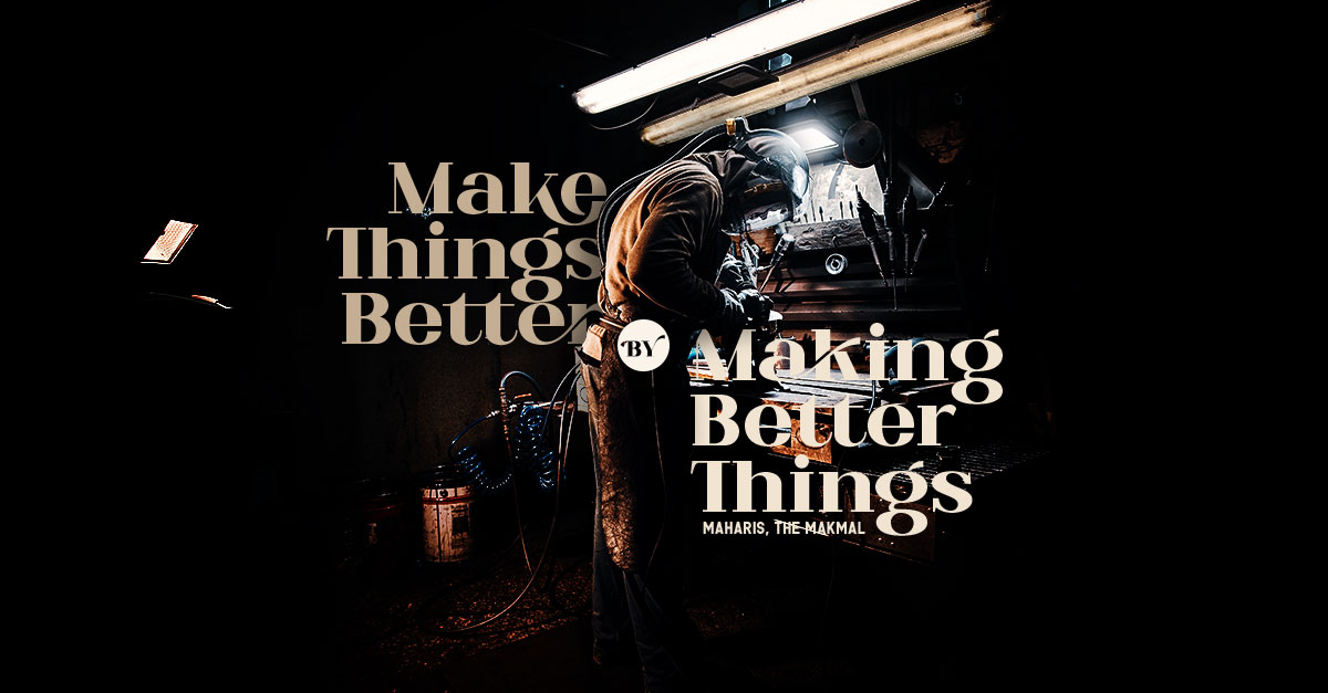Make Things Better by Making Better Things